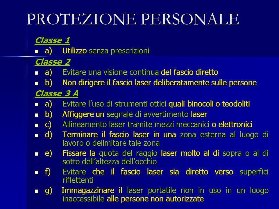 PROTEZIONE PERSONALE Classe 1 a) Utilizzo senza prescrizioni a) Utilizzo senza prescrizioni Classe 2 a) Evitare una visione continua del fascio dirett