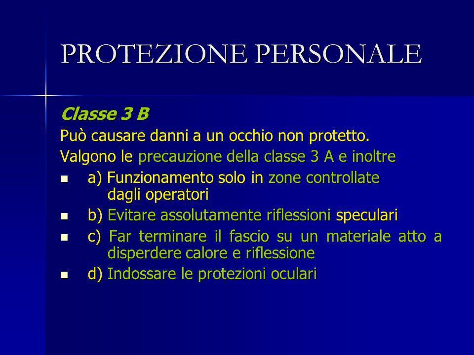 PROTEZIONE PERSONALE Classe 3 B Può causare danni a un occhio non protetto. Valgono le precauzione della classe 3 A e inoltre a) Funzionamento solo in