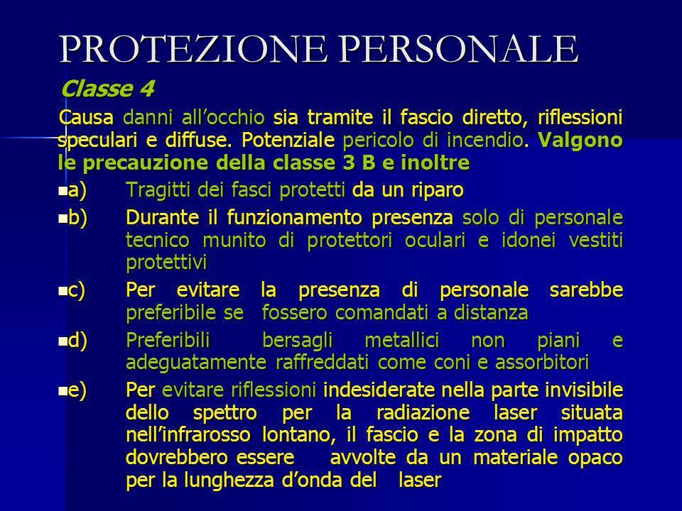PROTEZIONE PERSONALE Classe 4 Causa danni allocchio sia tramite il fascio diretto, riflessioni speculari e diffuse. Potenziale pericolo di incendio. V