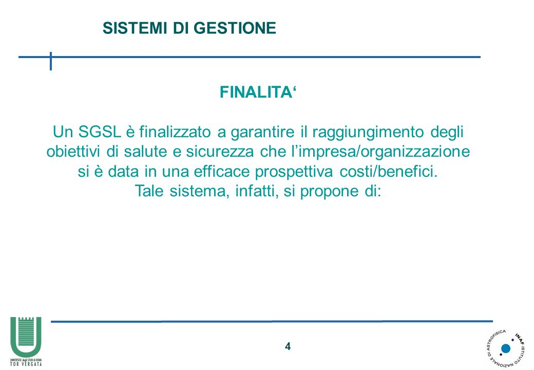 4 FINALITA Un SGSL è finalizzato a garantire il raggiungimento degli obiettivi di salute e sicurezza che limpresa/organizzazione si è data in una effi