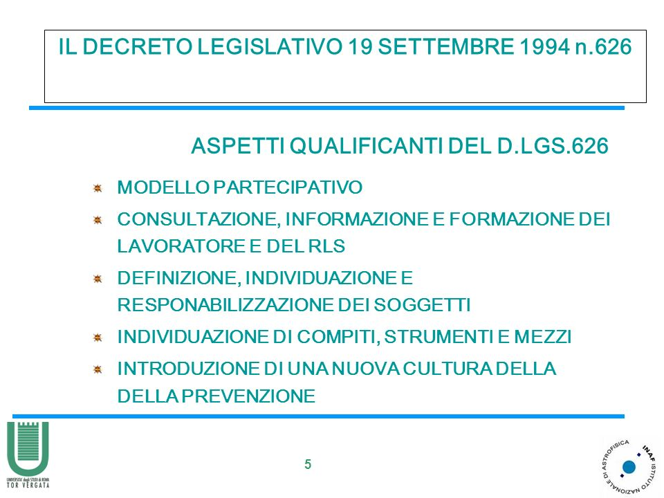 5 IL DECRETO LEGISLATIVO 19 SETTEMBRE 1994 n.626 ASPETTI QUALIFICANTI DEL D.LGS.626 MODELLO PARTECIPATIVO CONSULTAZIONE, INFORMAZIONE E FORMAZIONE DEI