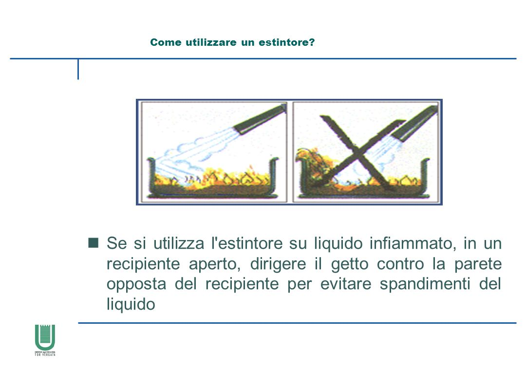 nSe si utilizza l'estintore su liquido infiammato, in un recipiente aperto, dirigere il getto contro la parete opposta del recipiente per evitare span