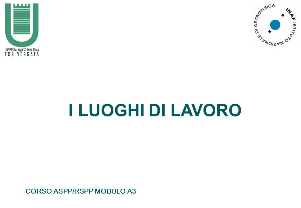 I LUOGHI DI LAVORO CORSO ASPP/RSPP MODULO A3