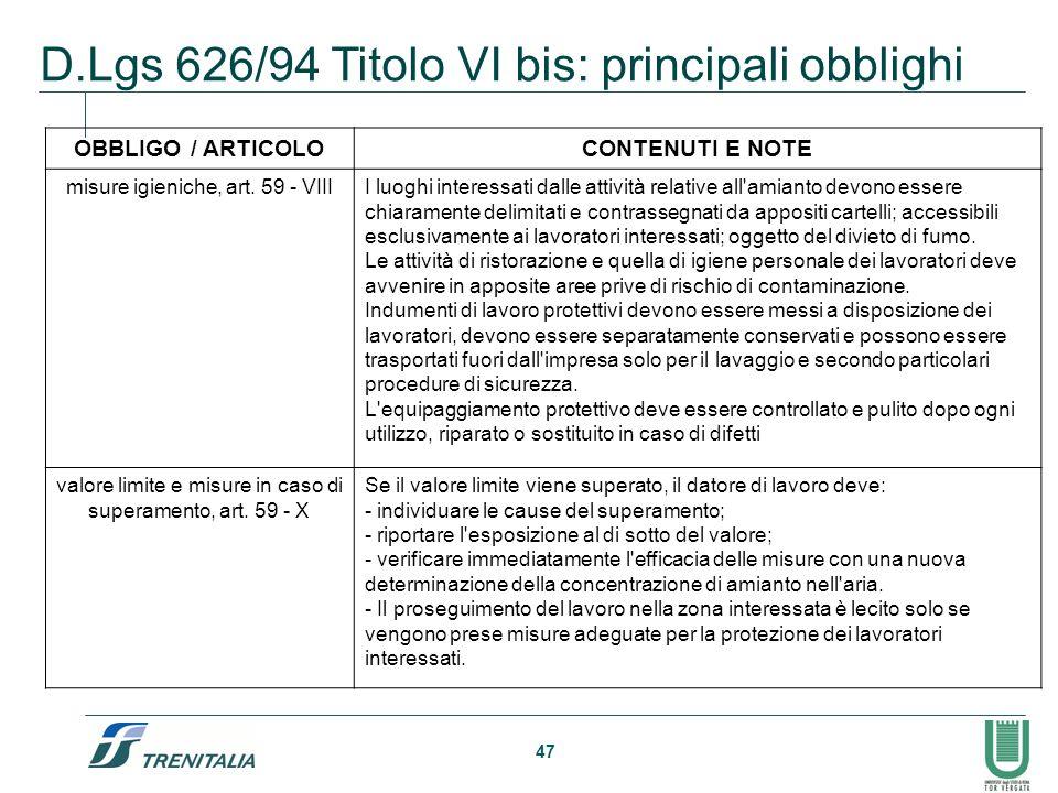 47 D.Lgs 626/94 Titolo VI bis: principali obblighi OBBLIGO / ARTICOLOCONTENUTI E NOTE misure igieniche, art. 59 - VIIII luoghi interessati dalle attiv