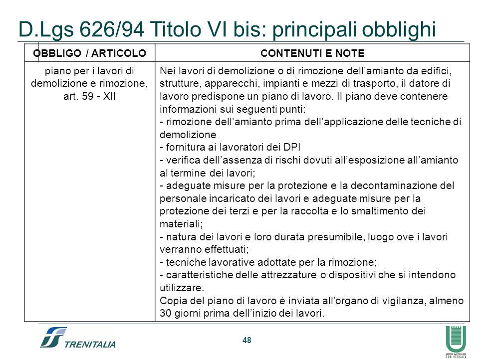 48 D.Lgs 626/94 Titolo VI bis: principali obblighi OBBLIGO / ARTICOLOCONTENUTI E NOTE piano per i lavori di demolizione e rimozione, art. 59 - XII Nei