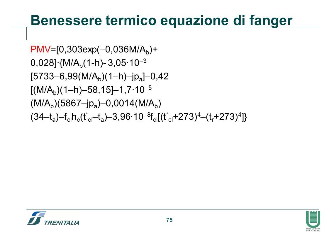 75 Benessere termico equazione di fanger PMV=[0,303exp(–0,036M/A b )+ 0,028]·{M/A b (1-h)- 3,05·10 –3 [5733–6,99(M/A b )(1–h)–jp a ]–0,42 [(M/A b )(1–