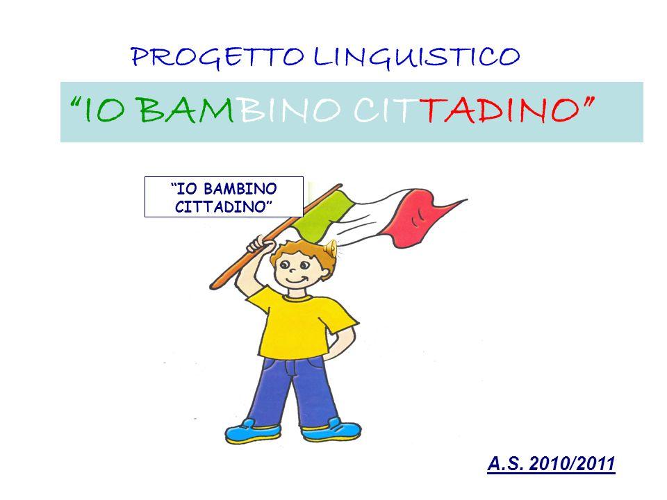 PROGETTO LINGUISTICO IO BAMBINO CITTADINO A.S. 2010/2011