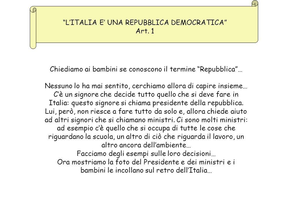 LITALIA E UNA REPUBBLICA DEMOCRATICA Art. 1 Chiediamo ai bambini se conoscono il termine Repubblica… Nessuno lo ha mai sentito, cerchiamo allora di ca