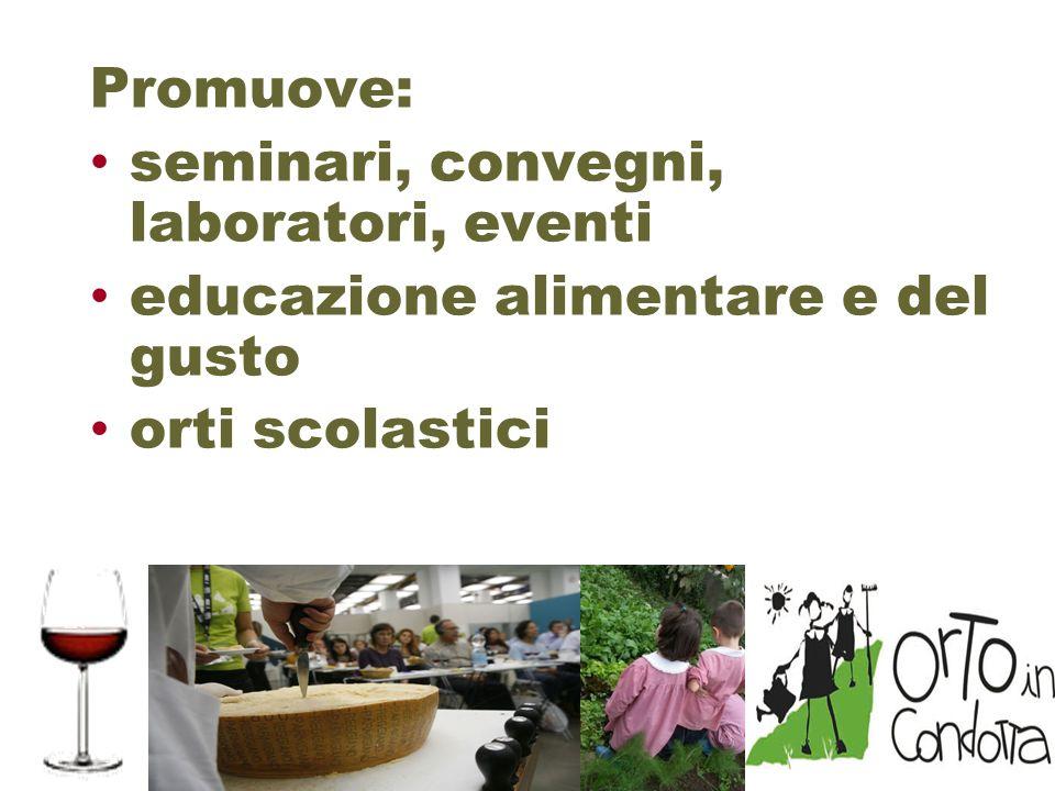 Promuove: seminari, convegni, laboratori, eventi educazione alimentare e del gusto orti scolastici