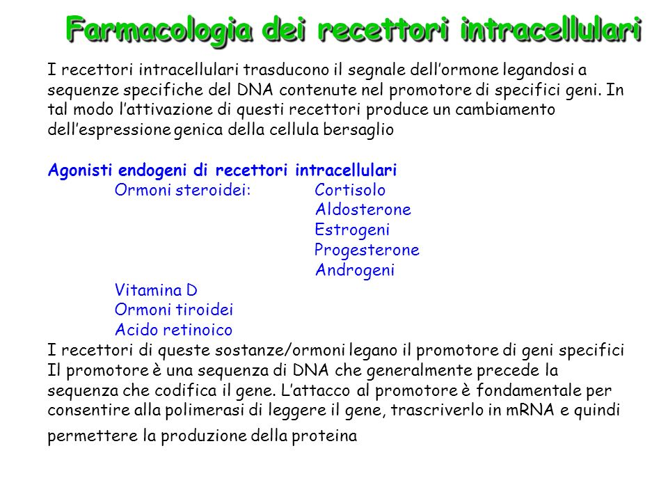 I recettori intracellulari trasducono il segnale dellormone legandosi a sequenze specifiche del DNA contenute nel promotore di specifici geni. In tal