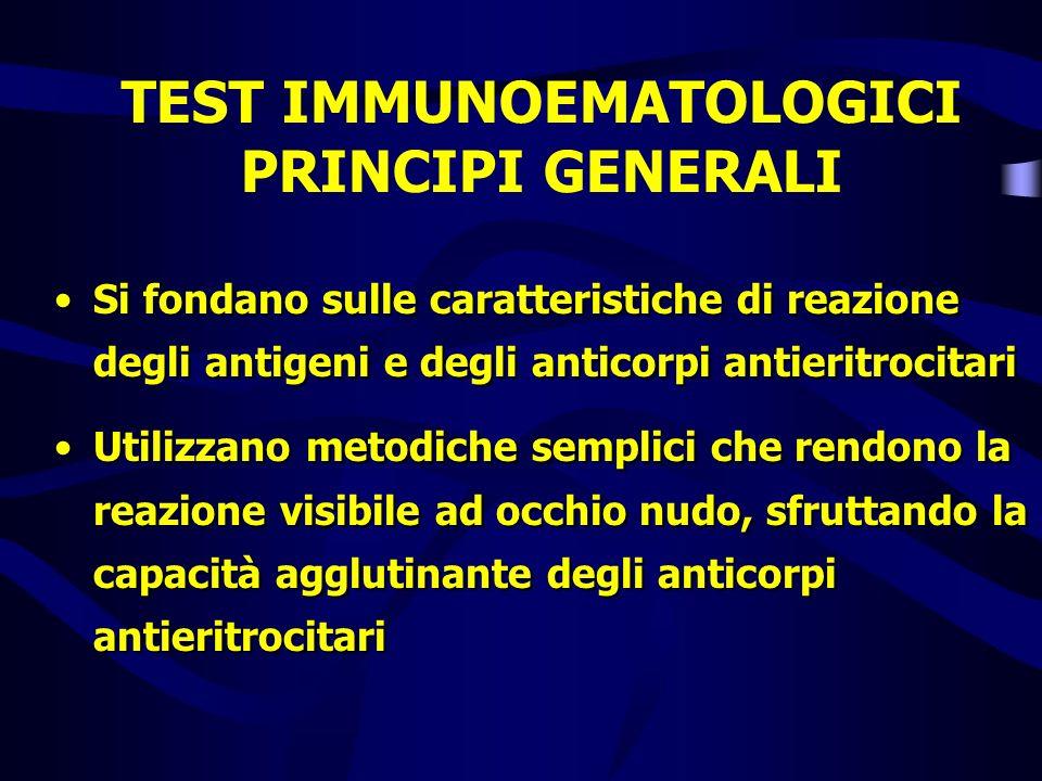 TEST IMMUNOEMATOLOGICI PRINCIPI GENERALI Si fondano sulle caratteristiche di reazione degli antigeni e degli anticorpi antieritrocitari Utilizzano met