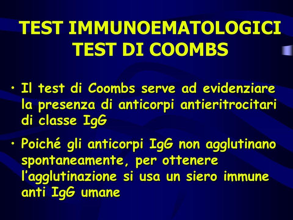 TEST IMMUNOEMATOLOGICI TEST DI COOMBS Il test di Coombs serve ad evidenziare la presenza di anticorpi antieritrocitari di classe IgG Poiché gli antico