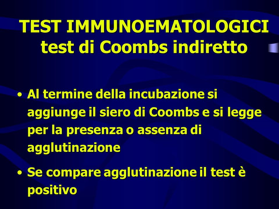 TEST IMMUNOEMATOLOGICI test di Coombs indiretto Al termine della incubazione si aggiunge il siero di Coombs e si legge per la presenza o assenza di ag