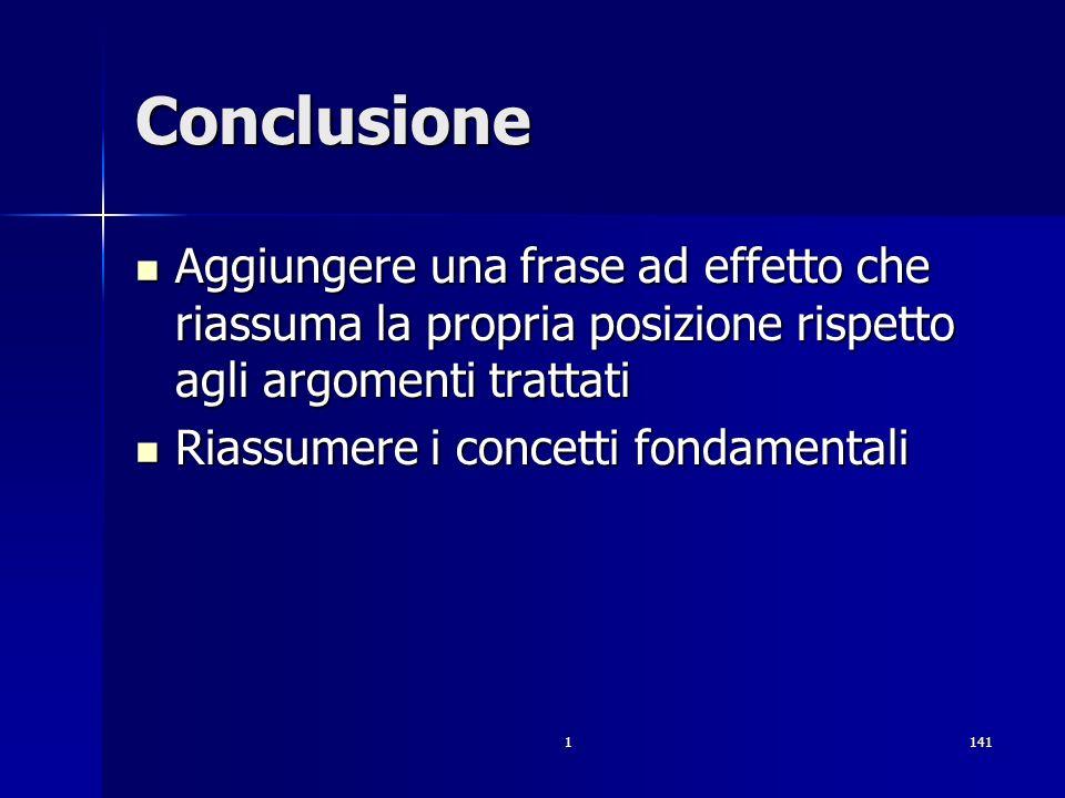 1141 Conclusione Aggiungere una frase ad effetto che riassuma la propria posizione rispetto agli argomenti trattati Aggiungere una frase ad effetto ch
