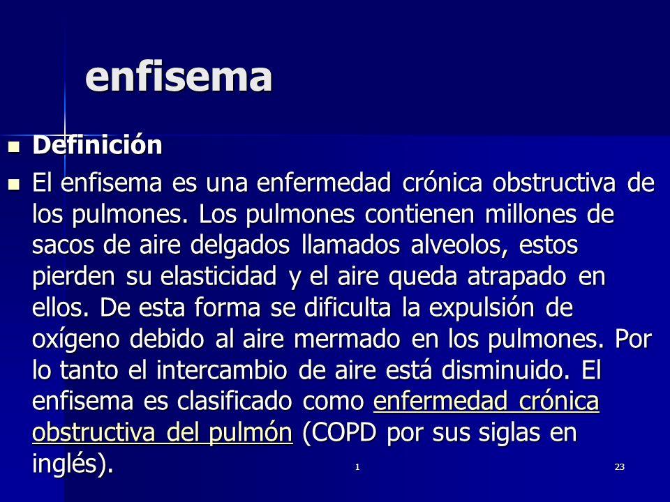 123 enfisema Definición Definición El enfisema es una enfermedad crónica obstructiva de los pulmones. Los pulmones contienen millones de sacos de aire