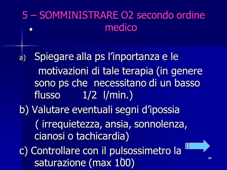 184. 5 – SOMMINISTRARE O2 secondo ordine medico a) Spiegare alla ps linportanza e le motivazioni di tale terapia (in genere sono ps che necessitano di