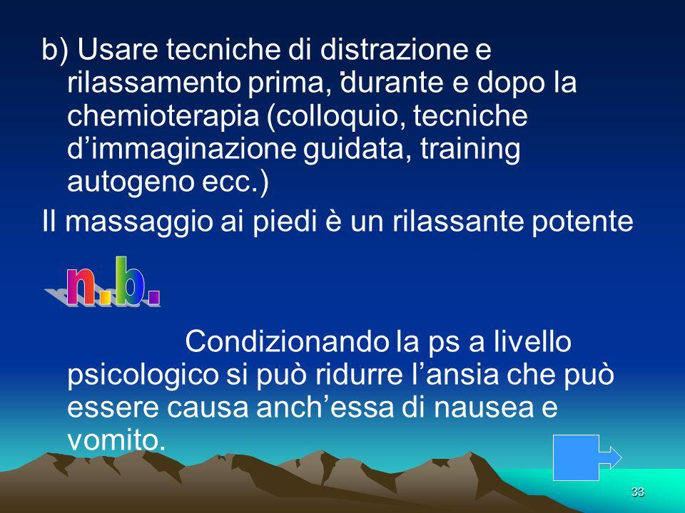 33. b) Usare tecniche di distrazione e rilassamento prima, durante e dopo la chemioterapia (colloquio, tecniche dimmaginazione guidata, training autog