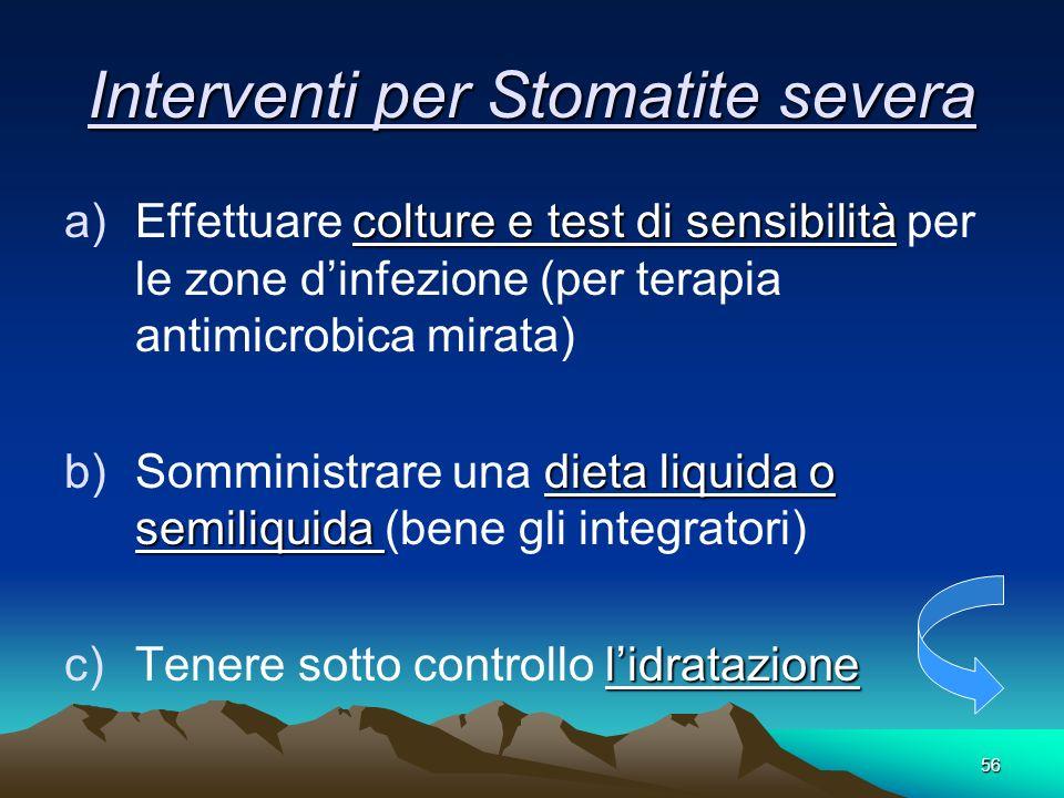 56 Interventi per Stomatite severa colture e test di sensibilità a)Effettuare colture e test di sensibilità per le zone dinfezione (per terapia antimi