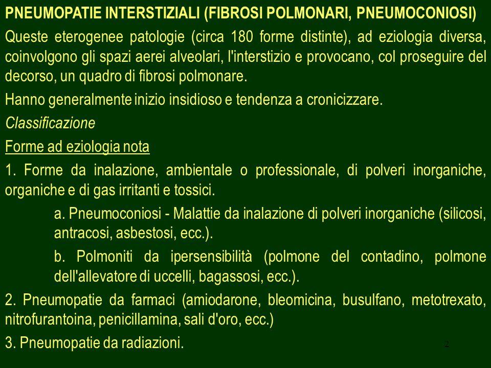 2 PNEUMOPATIE INTERSTIZIALI (FIBROSI POLMONARI, PNEUMOCONIOSI) Queste eterogenee patologie (circa 180 forme distinte), ad eziologia diversa, coinvolgo