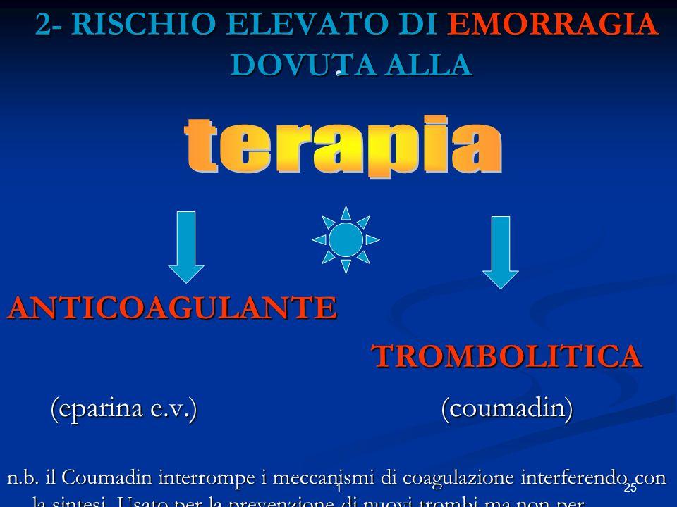 251. 2- RISCHIO ELEVATO DI EMORRAGIA DOVUTA ALLA 2- RISCHIO ELEVATO DI EMORRAGIA DOVUTA ALLAANTICOAGULANTE TROMBOLITICA TROMBOLITICA (eparina e.v.) (c