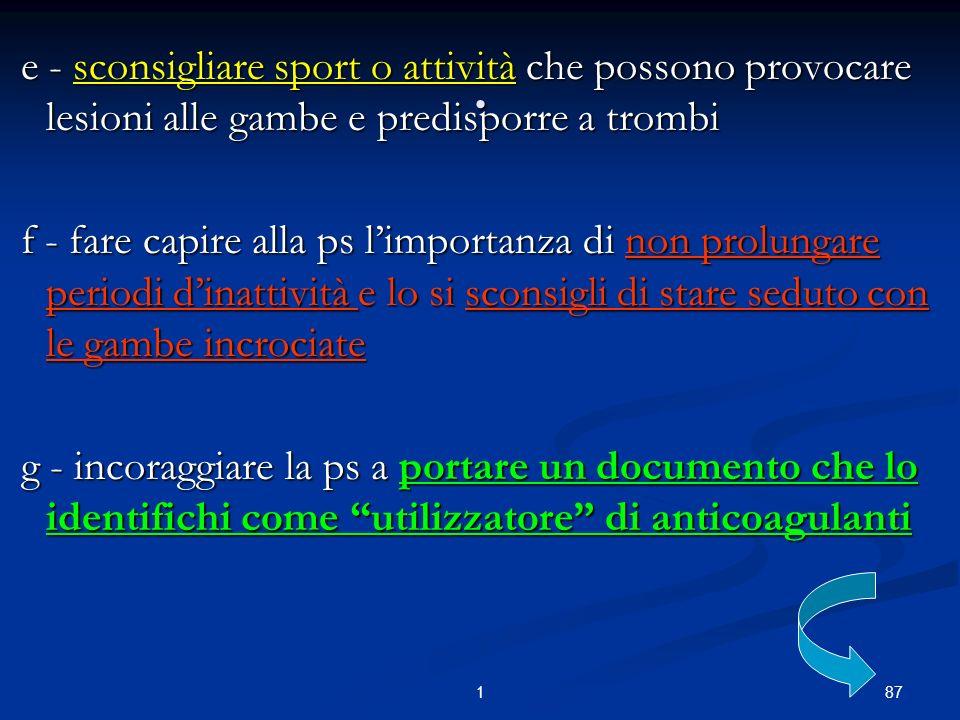 871. e - sconsigliare sport o attività che possono provocare lesioni alle gambe e predisporre a trombi e - sconsigliare sport o attività che possono p