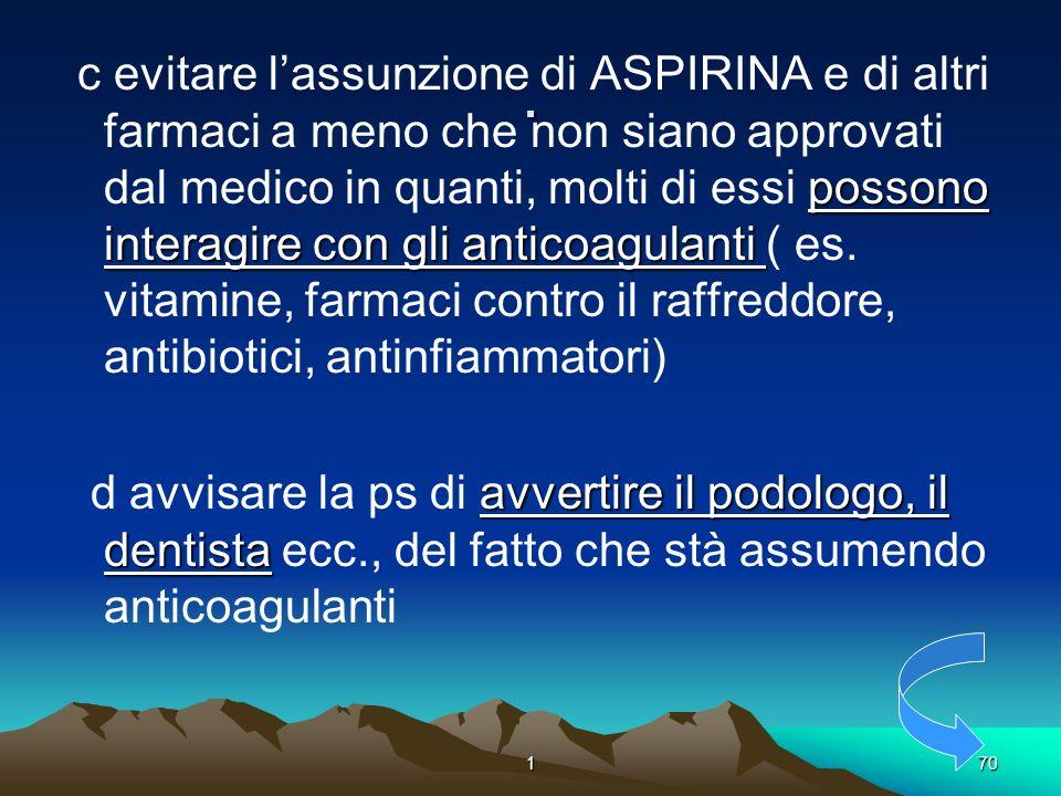 170. possono interagire con gli anticoagulanti c evitare lassunzione di ASPIRINA e di altri farmaci a meno che non siano approvati dal medico in quant