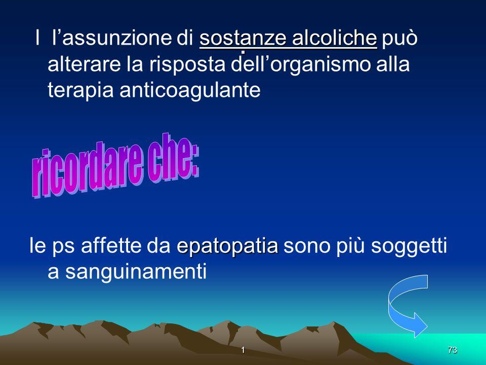 173. sostanze alcoliche l lassunzione di sostanze alcoliche può alterare la risposta dellorganismo alla terapia anticoagulante epatopatia le ps affett
