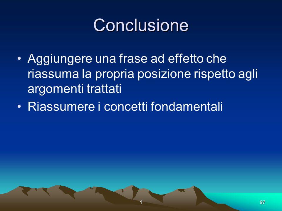 197 Conclusione Aggiungere una frase ad effetto che riassuma la propria posizione rispetto agli argomenti trattati Riassumere i concetti fondamentali