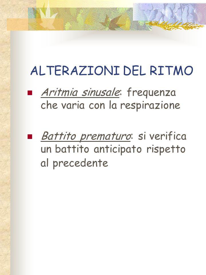 ALTERAZIONI DEL RITMO Aritmia sinusale: frequenza che varia con la respirazione Battito prematuro: si verifica un battito anticipato rispetto al prece