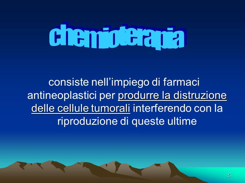 5. produrre la distruzione delle cellule tumorali consiste nellimpiego di farmaci antineoplastici per produrre la distruzione delle cellule tumorali i