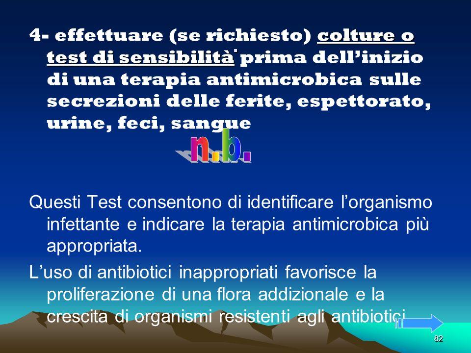 82. colture o test di sensibilità 4- effettuare (se richiesto) colture o test di sensibilità prima dellinizio di una terapia antimicrobica sulle secre