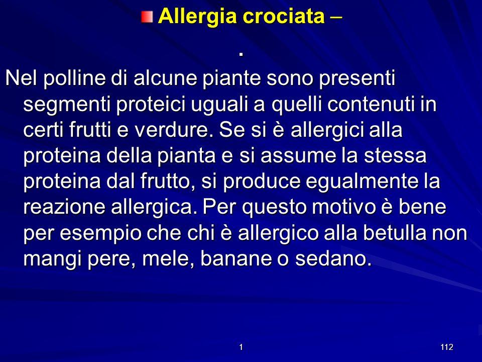 1 111. Asma da pollini – È una malattia in forte espansione, probabilmente a causa del diffondersi delle piante responsabili nelle aree urbane e nei g