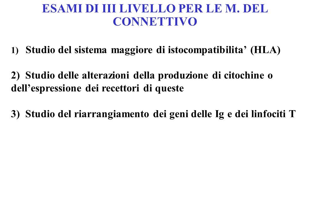 ESAMI DI III LIVELLO PER LE M. DEL CONNETTIVO 1) Studio del sistema maggiore di istocompatibilita (HLA) 2) Studio delle alterazioni della produzione d