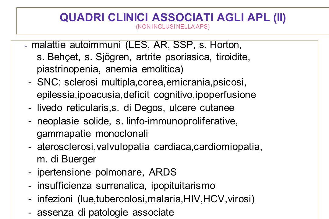 QUADRI CLINICI ASSOCIATI AGLI APL (II) (NON INCLUSI NELLA APS) - malattie autoimmuni (LES, AR, SSP, s. Horton, s. Behçet, s. Sjögren, artrite psoriasi