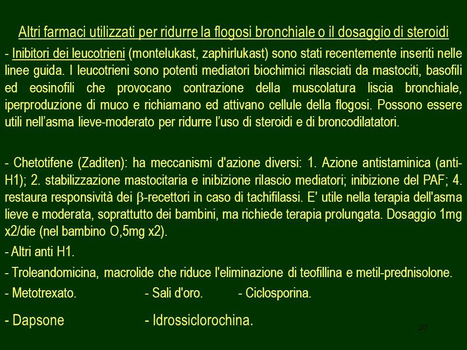 20 Altri farmaci utilizzati per ridurre la flogosi bronchiale o il dosaggio di steroidi - Inibitori dei leucotrieni (montelukast, zaphirlukast) sono s