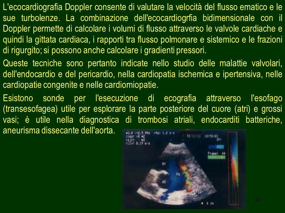 20 L'ecocardiografia Doppler consente di valutare la velocità del flusso ematico e le sue turbolenze. La combinazione dell'ecocardiogrfia bidimensiona