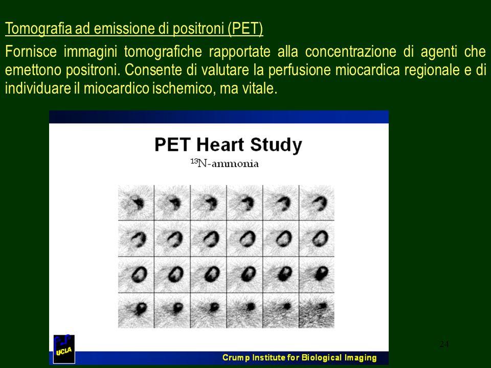 24 Tomografia ad emissione di positroni (PET) Fornisce immagini tomografiche rapportate alla concentrazione di agenti che emettono positroni. Consente