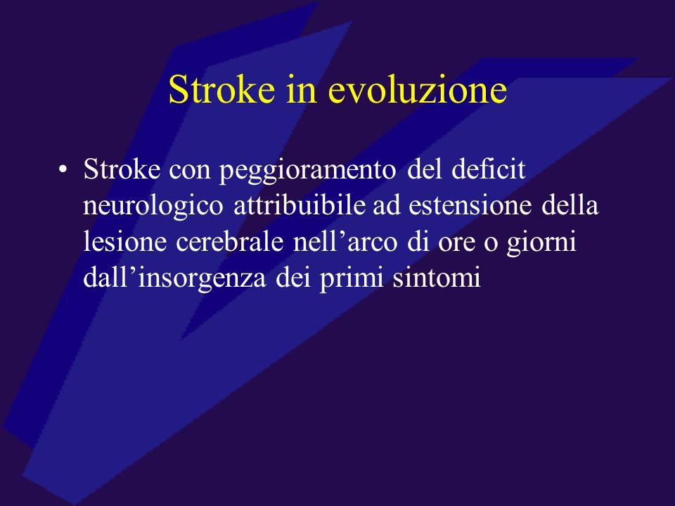 Stroke in evoluzione Stroke con peggioramento del deficit neurologico attribuibile ad estensione della lesione cerebrale nellarco di ore o giorni dall
