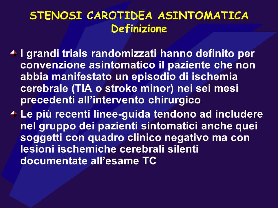 STENOSI CAROTIDEA ASINTOMATICA Definizione I grandi trials randomizzati hanno definito per convenzione asintomatico il paziente che non abbia manifest