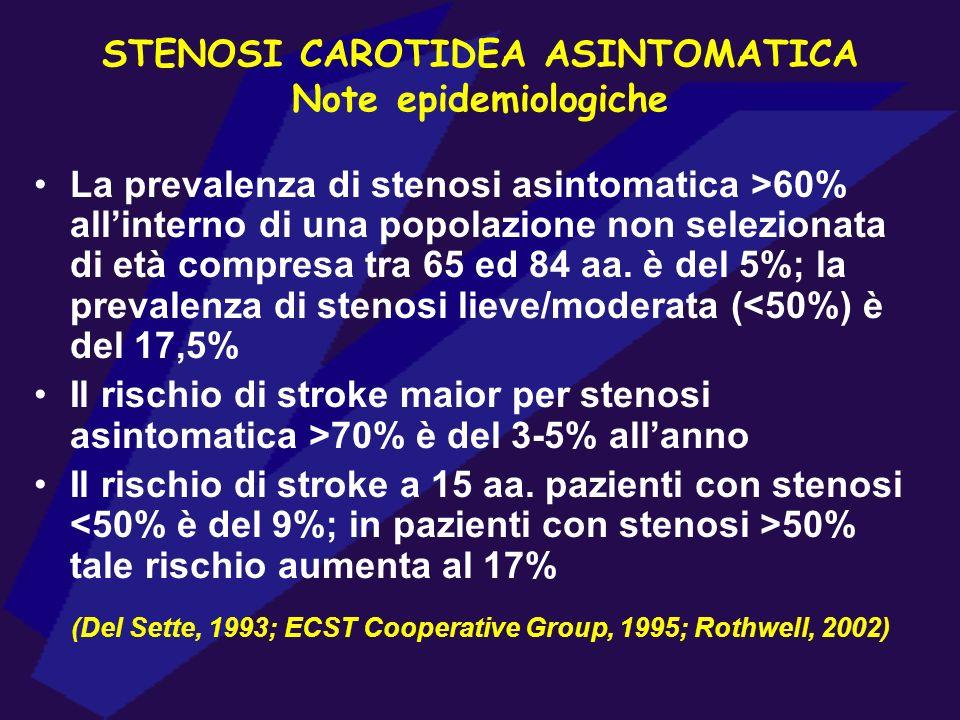 STENOSI CAROTIDEA ASINTOMATICA Note epidemiologiche La prevalenza di stenosi asintomatica >60% allinterno di una popolazione non selezionata di età co