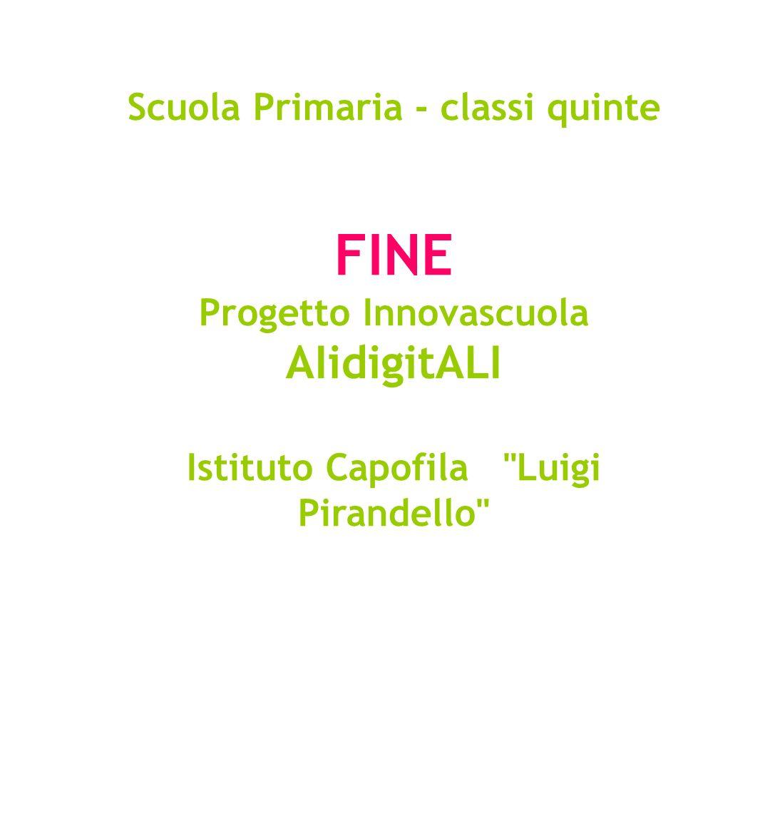 Scuola Primaria - classi quinte FINE Progetto Innovascuola AIidigitALI Istituto Capofila