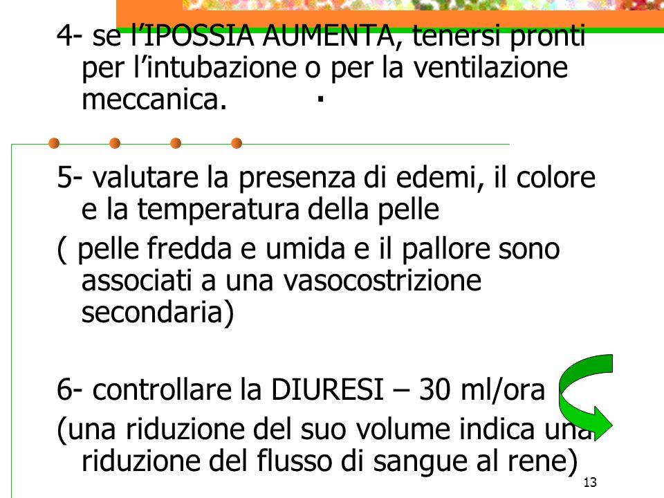 13. 4- se lIPOSSIA AUMENTA, tenersi pronti per lintubazione o per la ventilazione meccanica. 5- valutare la presenza di edemi, il colore e la temperat
