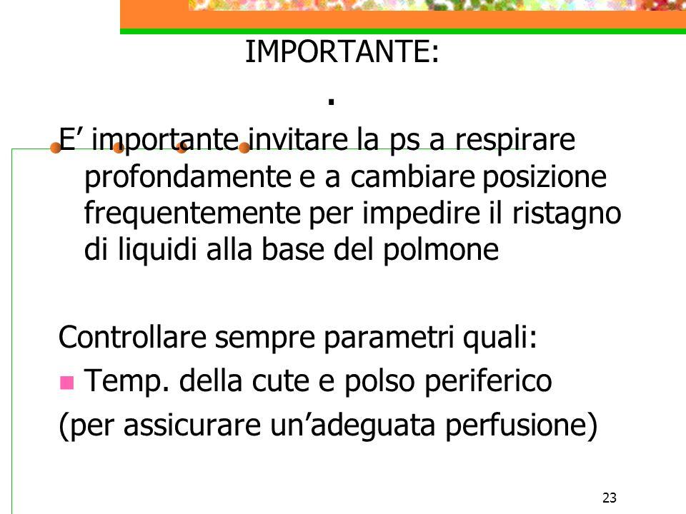 23. IMPORTANTE: E importante invitare la ps a respirare profondamente e a cambiare posizione frequentemente per impedire il ristagno di liquidi alla b