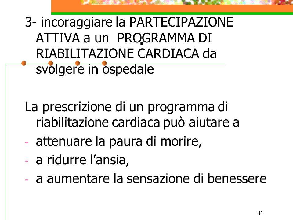 31. 3- incoraggiare la PARTECIPAZIONE ATTIVA a un PROGRAMMA DI RIABILITAZIONE CARDIACA da svolgere in ospedale La prescrizione di un programma di riab