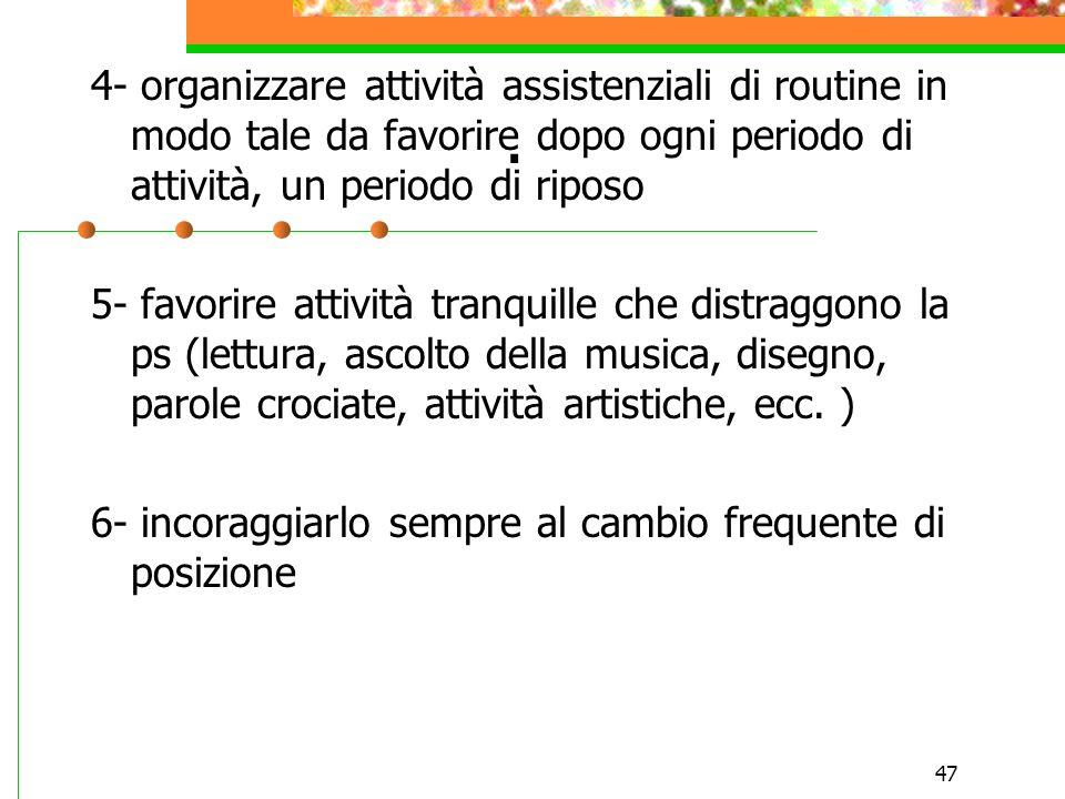 47. 4- organizzare attività assistenziali di routine in modo tale da favorire dopo ogni periodo di attività, un periodo di riposo 5- favorire attività