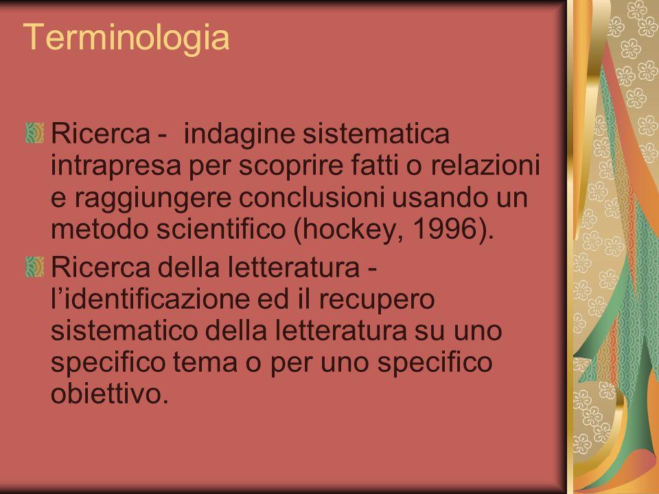 Terminologia Ricerca - indagine sistematica intrapresa per scoprire fatti o relazioni e raggiungere conclusioni usando un metodo scientifico (hockey,