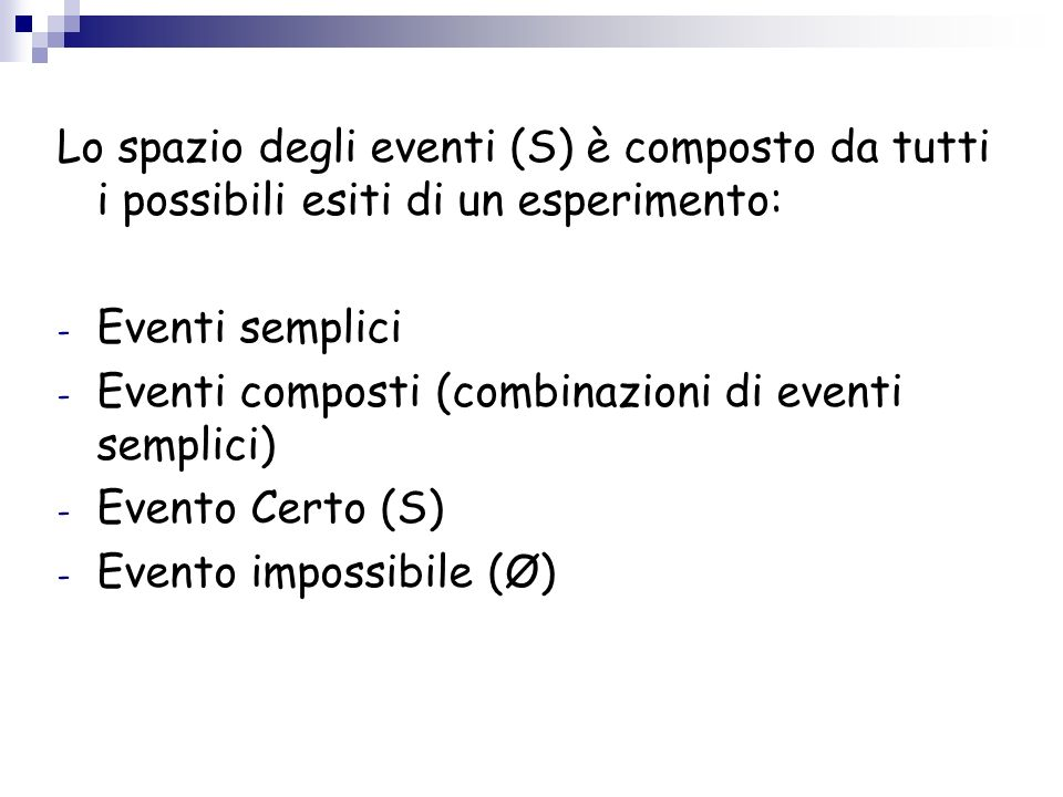SPAZIO DEGLI EVENTIS SPAZIO DEGLI EVENTI (S): linsieme di tutti i possibili esiti di un esperimento (serie di prove con esiti non prevedibili) E EVENT