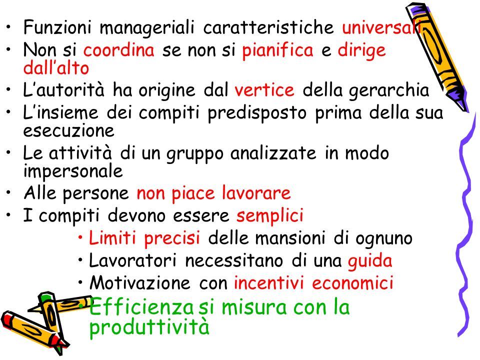 Funzioni manageriali caratteristiche universali Non si coordina se non si pianifica e dirige dallalto Lautorità ha origine dal vertice della gerarchia