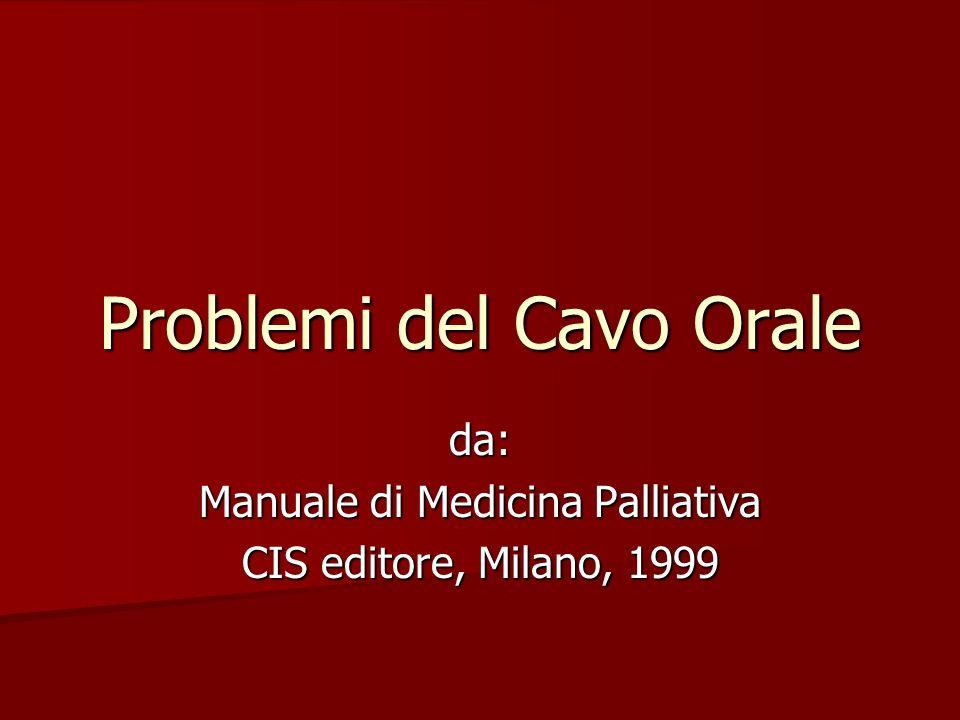 Problemi del Cavo Orale da: Manuale di Medicina Palliativa CIS editore, Milano, 1999