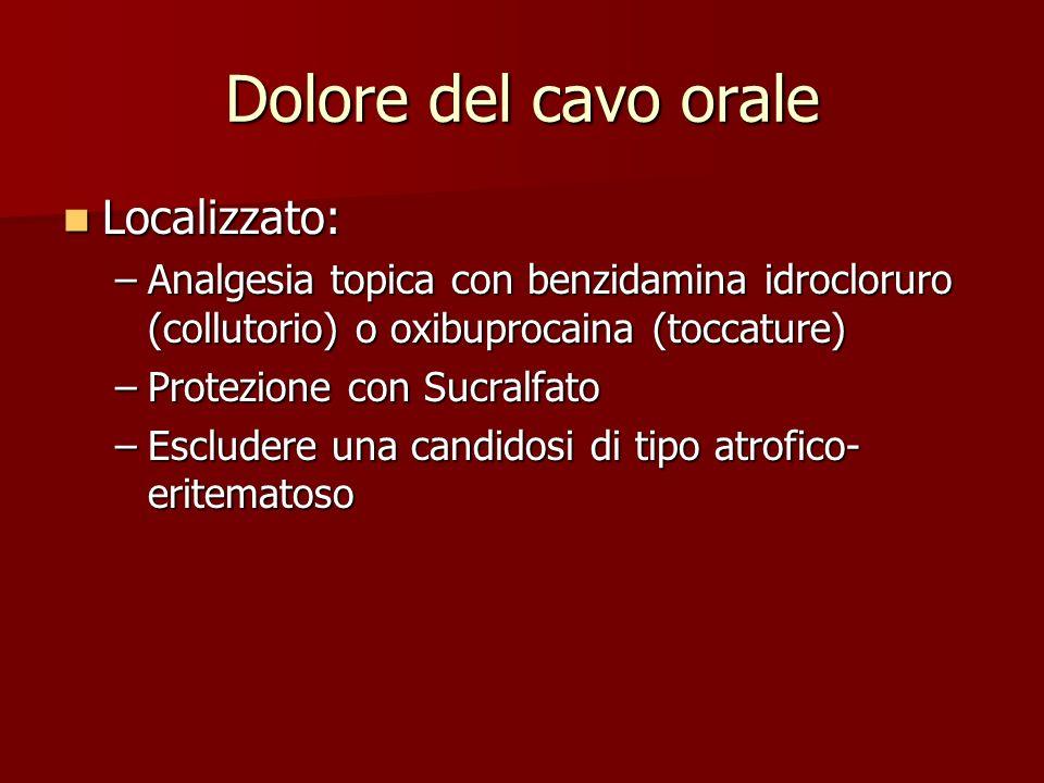 Dolore del cavo orale Localizzato: Localizzato: –Analgesia topica con benzidamina idrocloruro (collutorio) o oxibuprocaina (toccature) –Protezione con